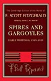 Spires and Gargoyles: Early Writings, 1909-1919 (The Cambridge Edition of the Works of F. Scott Fitzgerald) (0521765927) by Fitzgerald, F. Scott