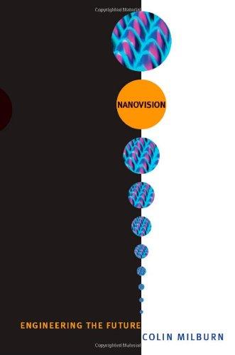 Nanovision: Engineering the Future by Colin Milburn