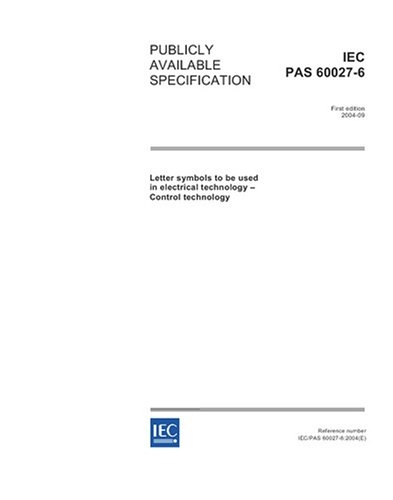Iec/Pas 60027-6 Ed. 1.0 En:2004, Letter Symbols To Be Used In Electrical Technology - Control Technology