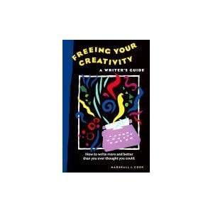 Freeing Your Creativity: A Writer's Guide (PAPERBACK PRINTING) Marshall J. Cook