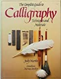 The Complete Guide to Calligraphy: Techniques and Materials (0714827371) by Martin, Judy