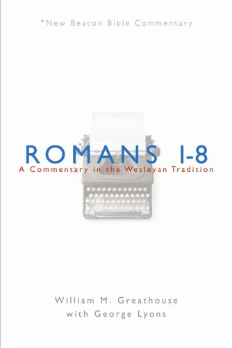 NBBC Romans 1 8 A Commentary in the Wesleyan Tradition New Beacon Bible Commentary