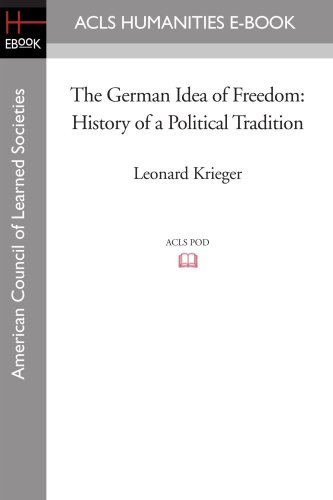 The German Idea of Freedom: History of a Political Tradition (Acls Humanities E-Book)