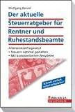 Der aktuelle Steuerratgeber für Rentner und Ruhestandsbeamte - Wolfgang Benzel