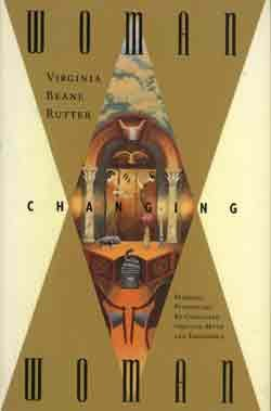 Woman Changing Woman: Feminine Psychology Re-Conceived Through Myth and Experience, Rutter,Virginia Beane