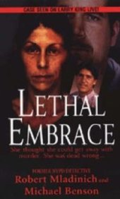 Lethal Embrace: She Thought She Could Get Away From Murder. She Was Dead Wrong...