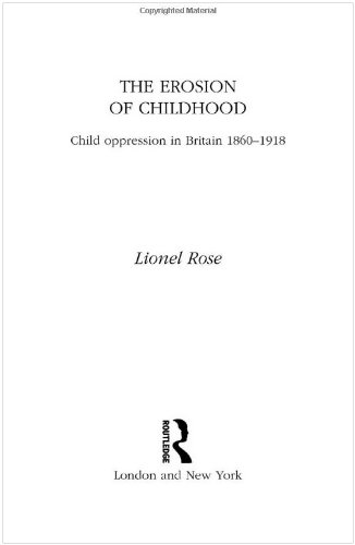 The Erosion of Childhood: Childhood in Britain 1860-1918