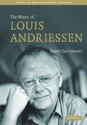 The Music of Louis Andriessen (Music in the Twentieth Century)