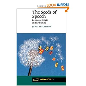 The seeds of speech: language origin and evolution Jean Aitchison