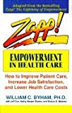 Zapp! Empowerment in Health Care: How to Improve Patient Care, Increase Employee Job Satisfaction, and Lower Health Care Costs[ ZAPP! EMPOWERMENT IN HEALTH CARE: HOW TO IMPROVE PATIENT CARE, INCREASE EMPLOYEE JOB SATISFACTION, AND LOWER HEALTH CARE COSTS ] by Byham, William C. (Author) Jun-29-93[ Paperback ]