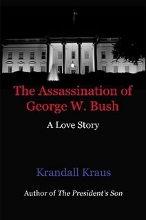 The Assassination of George W. Bush: A Love Story: Kendall Kraus: 9781430321354: Amazon.com: Books