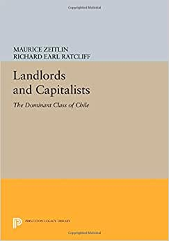 Landlords And Capitalists: The Dominant Class Of Chile (Princeton Legacy Library)