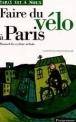 Faire du v�lo � Paris. Manuel du cycl...