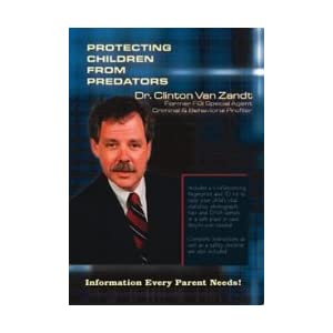 PROTECTING CHILDREN FROM PREDATORS BY DR. CLINTON VAN ZANDT DVD