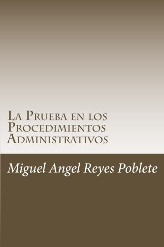 La Prueba en los Procedimientos  Administrativos: Analisis de la situacion en Argentina, Chile, España y Venezuela  [Poblete, Mr. Miguel Angel Reyes] (Tapa Blanda)