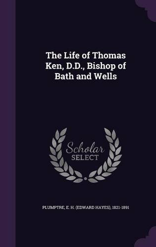 The Life of Thomas Ken, D.D., Bishop of Bath and Wells