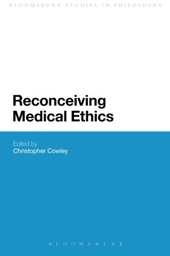 Reconceiving Medical Ethics (Bloomsbury Studies in Philosophy)