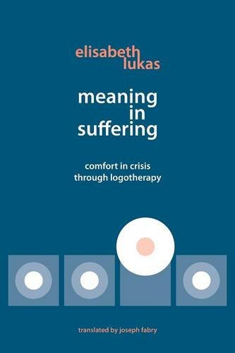 Meaning in Suffering: Comfort in Crisis through Logotherapy