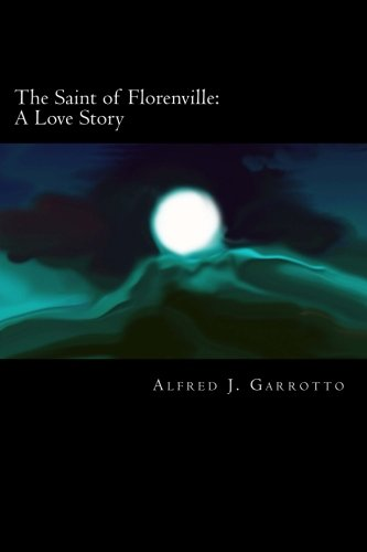 Book: The Saint of Florenville - A Love Story by Alfred J. Garrotto