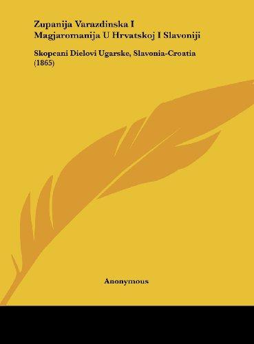 Zupanija Varazdinska I Magjaromanija U Hrvatskoj I Slavoniji: Skopcani Dielovi Ugarske, Slavonia-Croatia (1865)