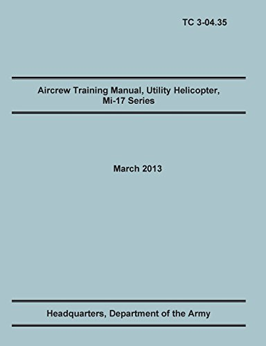 Aircrew Training Manual, Utility Helicopter Mi-17 Series: The Official U.S. Army Training Manual (Training Circular Tc 3