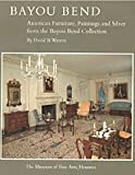 Bayou Bend: American furniture, paintings, and  silver from the Bayou Bend Collection (0316084018) by Warren, David B