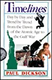 Timelines: Day by Day and Trend by Trend from the Dawn of the Atomic Age to the Gulf War (0201567539) by Dickson, Paul