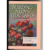 Building a Love That Lasts: Outstanding Articles on Marriage from the Ensign