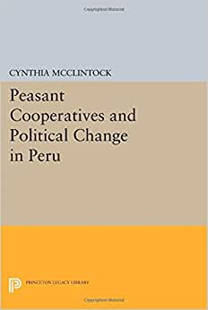 Peasant Cooperatives And Political Change In Peru (Princeton Legacy Library)
