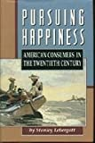img - for Persuing Happiness: American Consumers in the Twentieth Century book / textbook / text book