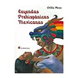 Leyendas prehispanicas Mexicanas/ Prehispanic Mexican Legends (Spanish Edition)