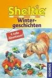 Sheltie - Wintergeschichten: Sheltie - Das kleine Pony mit dem grossen Herz - Peter Clover