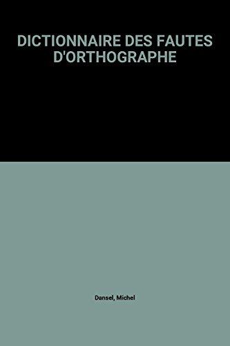 DICTIONNAIRE DES FAUTES D'ORTHOGRAPHE