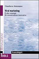 Viral marketing. E altre strategie di comunicazione innovativa