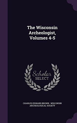 The Wisconsin Archeologist, Volumes 4-5 PDF
