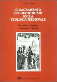 Il sacramento del matrimonio nella teologia medioevale: Da Isidoro di Siviglia a Tommaso d'Aquino (Italian Edition) Attilio Carpin