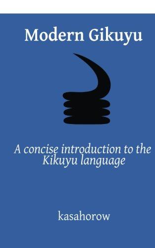Modern Gikuyu: A concise introduction to the Kikuyu language (kasahorow English Gikuyu)