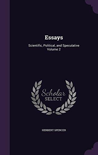 Essays: Scientific, Political, and Speculative Volume 2