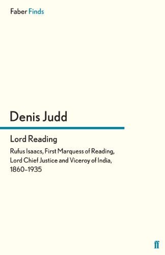 Lord Reading: Rufus Isaacs, First Marquess Of Reading, Lord Chief Justice And Viceroy Of India, 1860-1935