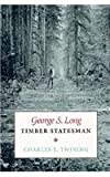 img - for George S. Long, Timber Statesman by Twining Charles E. Twinig C. (1994-04-01) Hardcover book / textbook / text book