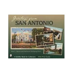 Greetings from San Antonio (Schiffer Book for Collectors) Mary L. Martin and Nathaniel Wolfgang-Price