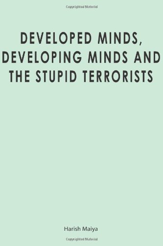 Developed Minds, Developing Minds and The Stupid Terrorists