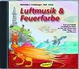 Luftmusik & Feuerfarbe (CD): Eine spannende musikalische Reise zu den vier Elementen Erde, Feuer, Luft und Wasser - Mathilda F. Hohberger, Ralf Kiwit