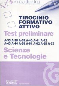 Tirocinio formativo attivo. Test preliminare. A-33, A-38, A-39, A-40, A-41, A-42, A-43, A-44, A-59, A-61, A-62, A-65, A-72. Scienze e tecnologie