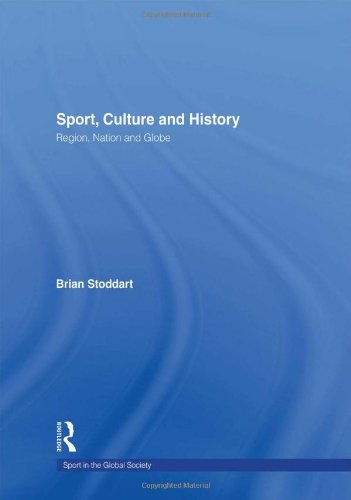 Sport, Culture and History: Region, nation and globe (Sport in the Global Society)