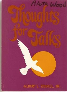 Thoughts for Talks, Jr. Albert L. Zobell