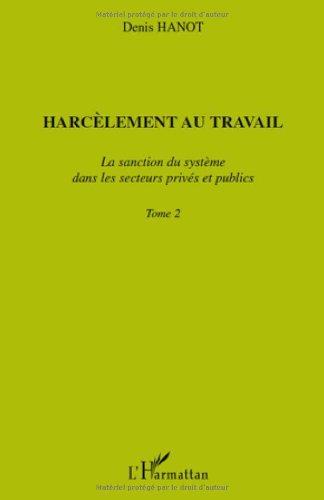 Harcèlement au travail : Tome 2, La sanction du système dans les secteurs privés et publics