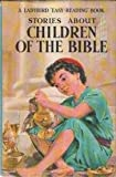 Stories About Children of the Bible (Ladybird Easy-Reading Book, Series 606A)