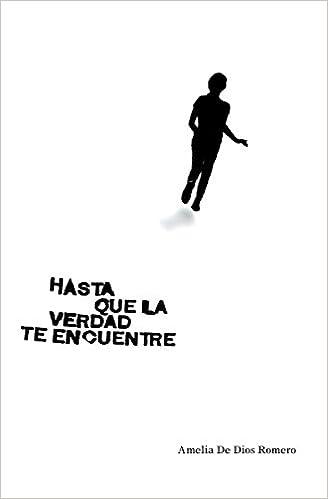 Portada del thriller Hasta que la verdad te encuentre de Amelia de Dios Romero, con fondo blanco y una silueta.