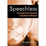 Speechless: The Erosion of Free Expression in the American Workplace (BK Currents (Hardcover)) [Hardcover] [2007] Annotated Ed. Bruce Barry